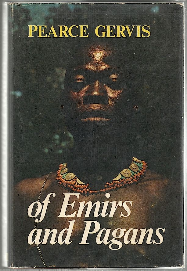 Of Emirs and Pagans; A View of Northern Nigeria. Pearce Gervis.
