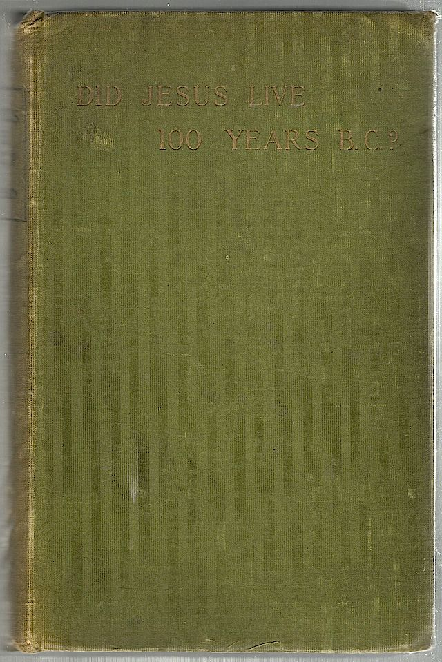 Did Jesus Live 100 B.C.?; An Enquiry into the Talmud Jesus Stories, the Toldoth Jeschu, and Some Curious Statements of Epiphanius—Being a Contribution to the Study of Christian Origins. G. R. S. Mead.