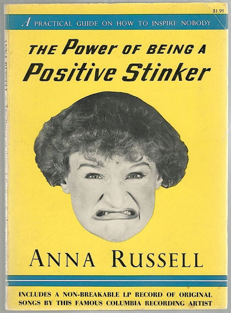 Power of Being a Positive Stinker; A Practical Guide on How to Inspire Nobody. Anna Russell.