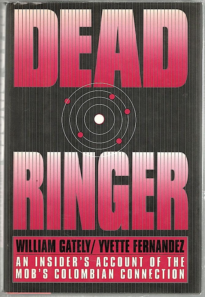 Dead Ringer; An Insider's Account of the Mob's Colombian Connection. William Gately, Yvette Fernández.