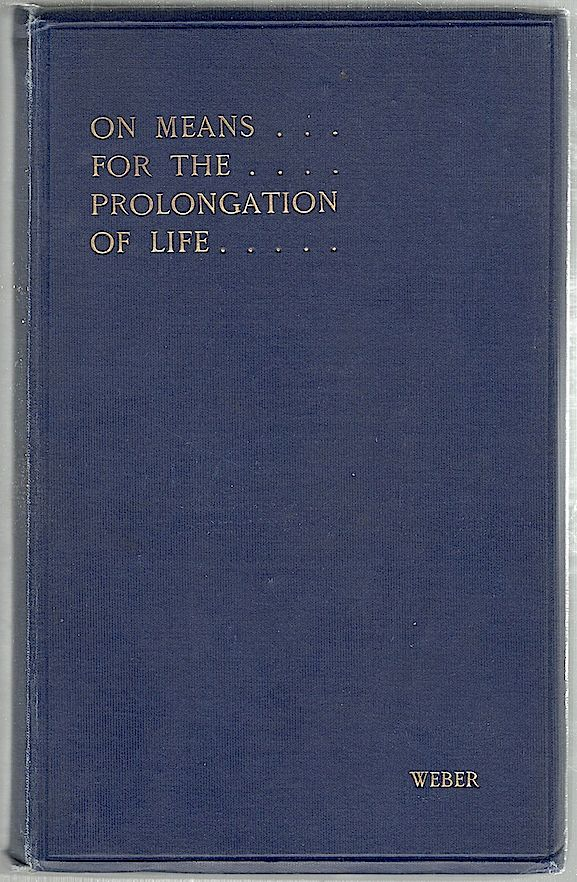 On Means for the Prolongation of Life; Third and Enlarged Edition of a Lecture Delivered Before the Royal College of Physicians on December 3rd, 1903. Dr. Sir Hermann Weber.