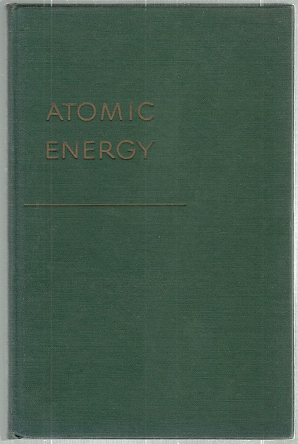 Atomic Energy; Being the Norman Wait Harris Lectures Delivered at Northwestern University. Karl K. Darrow.