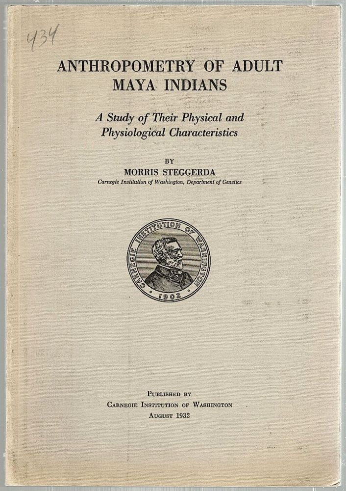 Anthropometry of Adult Maya Indians; A Study of Their Physical and Physiological Characteristics. Morris Steggerda.