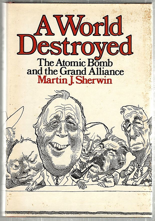 World Destroyed; The Atomic Bomb and the Grand Alliance. Martin J. Sherwin.