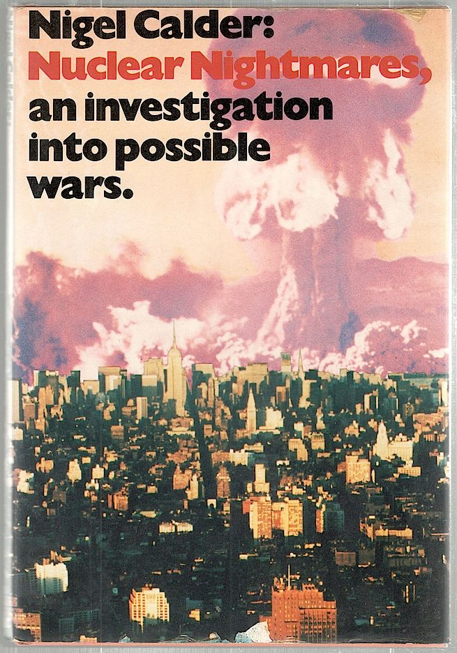 Nuclear Nightmares; An Investigation into Possible Wars. Nigel Calder.