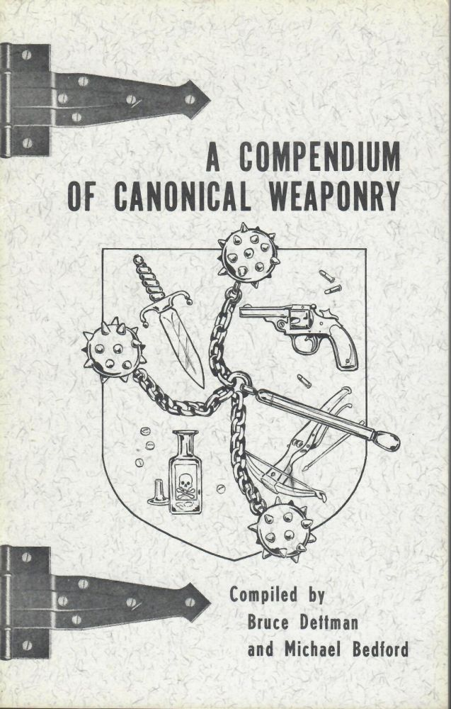 Compendium of Canonical Weaponry; Being a Catalogue and Description of the Implements of Foul Play and Justice in the Writings of John H. Watson, M.D. Bruce Dettman, Michael Bedford, compiled.