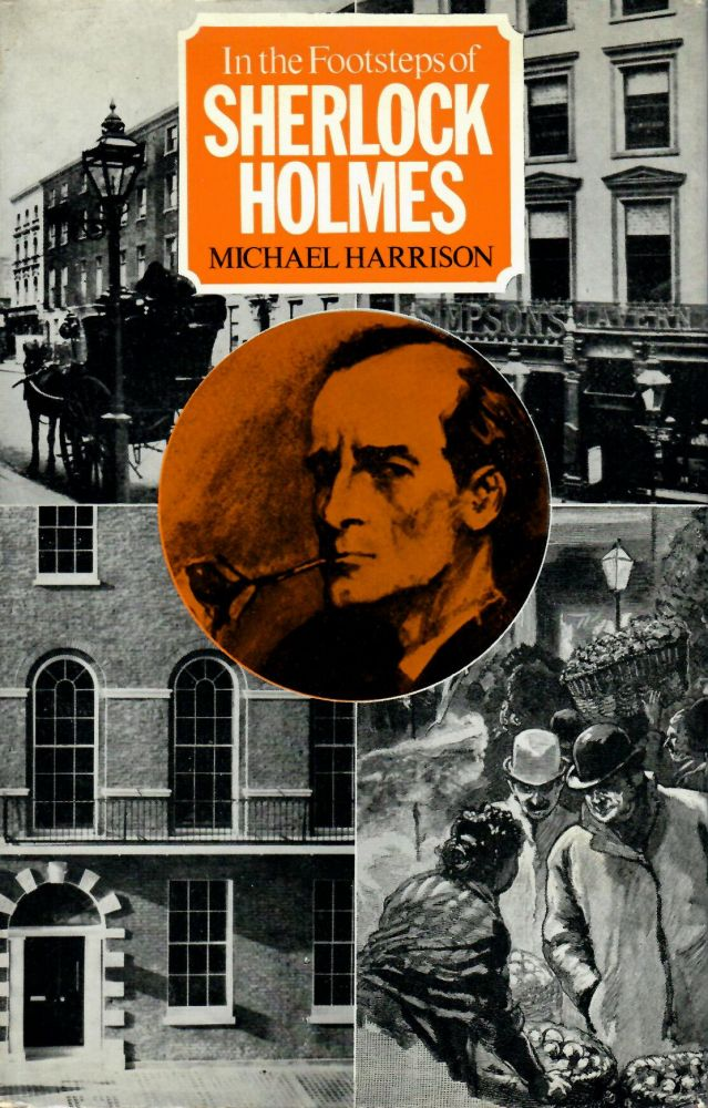 1) In the Footsteps of Sherlock Holmes / 2) The London of Sherlock Holmes / 3) The World of Sherlock Holmes. Michael Harrison.