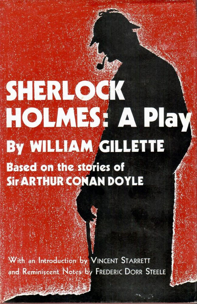 Sherlock Holmes: A Play; Wherein Is Set Forth The Strange Case of Miss Alice Faulkner. Based on Sir Arthur Conan Doyle's Incomparable Stories. William Gillette.