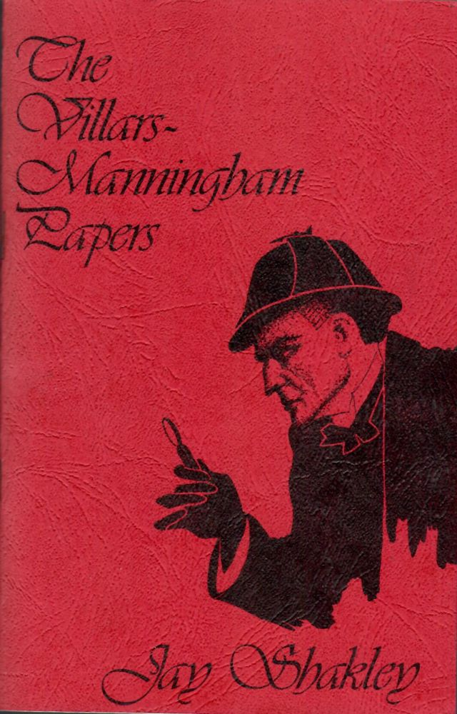 Villars-Manningham Papers and Other Stories of Sherlock Holmes by Dr. John Watson. Jay Shakley, edits.