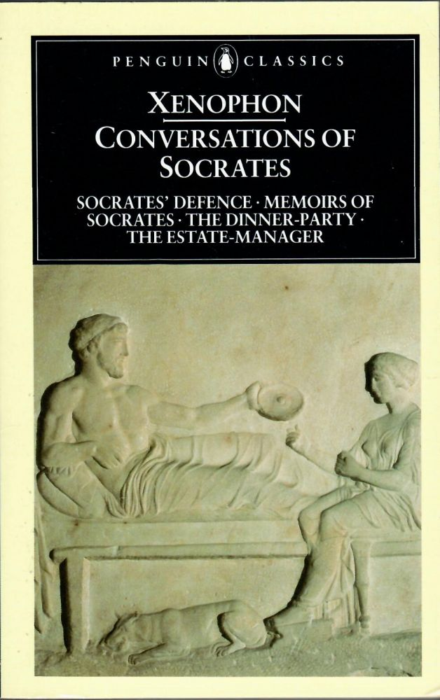 Conversations of Socrates; Socrates' Defence / Memoirs of Socrates / The Dinner-Party / The Estate-Manager. Xenophon.