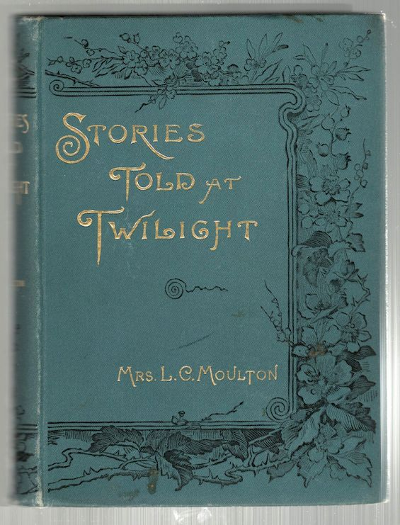 Stories Told at Twilight. Louise Chandler Moulton.