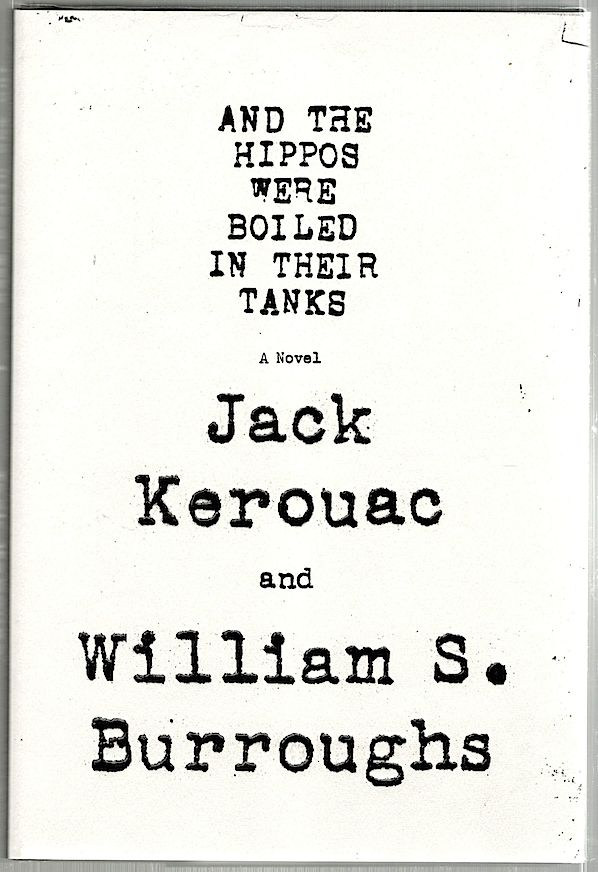 And the Hippos Were Boiled in Their Tanks; A Novel. Jack Kerouac, William S. Burroughs.