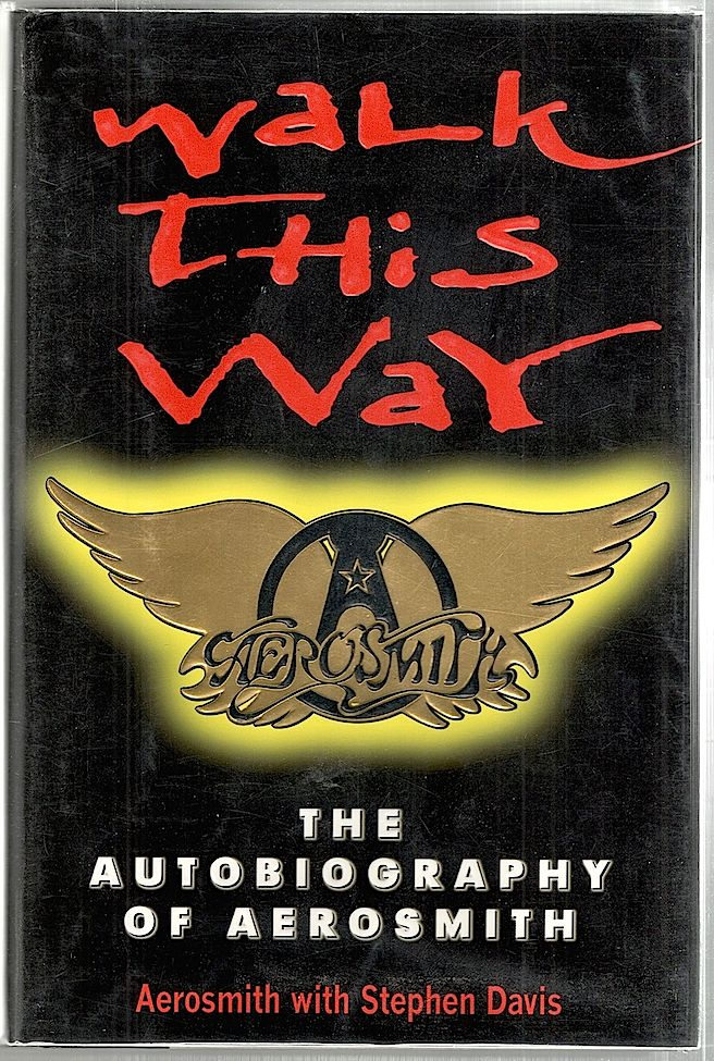 Walk This Way; The Autobiography of Aerosmith. Aerosmith, Stephen Davis.