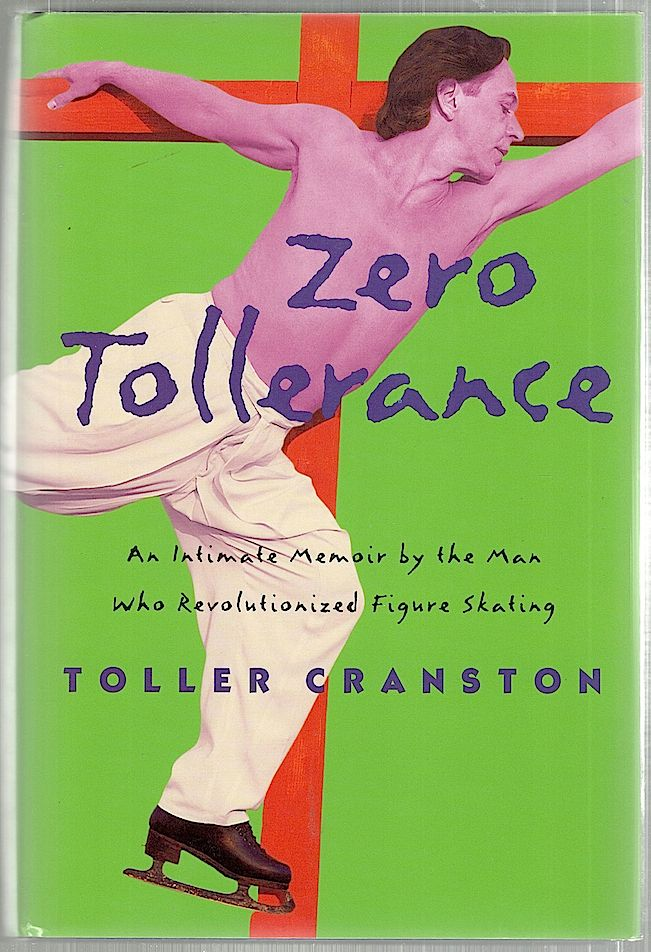 Zero Tollerance; An Intimate Memoir by the Man Who Revolutionized Figure Skating. Toller Cranston, Martha Lowder Kimball.