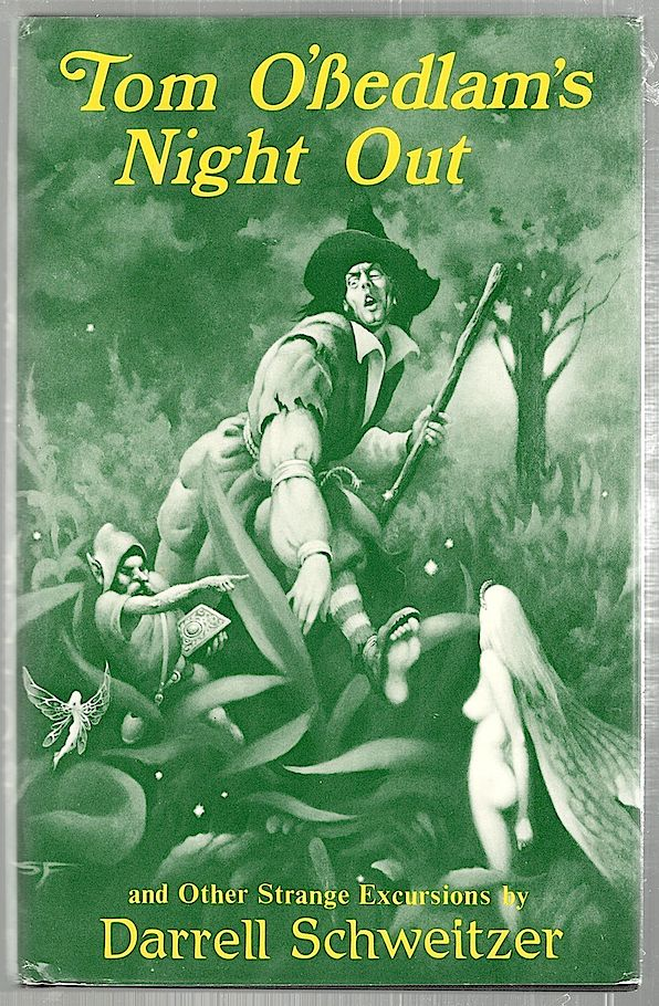 Tom O'Bedlam's Night Out; And Other Strange Excursions. Darrell Schweitzer.