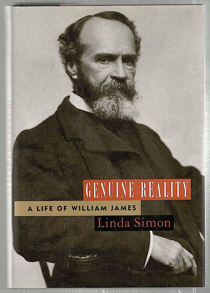 Genuine Reality; A Life of William James. Linda Simon.