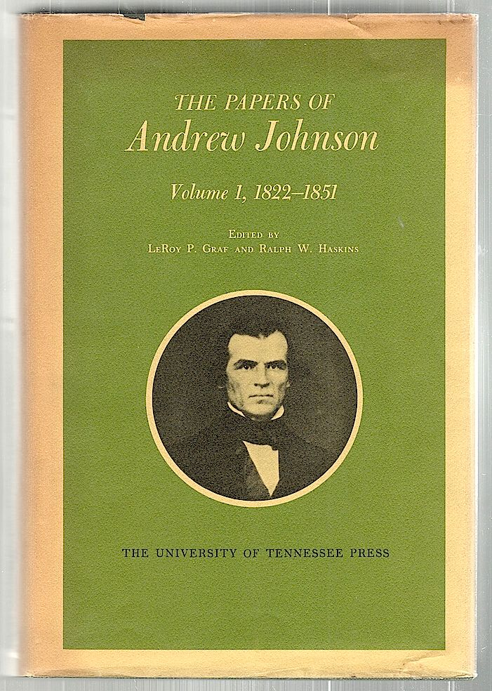 Papers of Andrew Johnson; Volume 1, 1822-1851. LeRoy P. Graf, Ralph W. Haskins.
