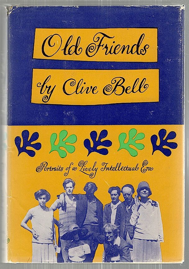 Old Friends; Personal Recollections. Clive Bell.