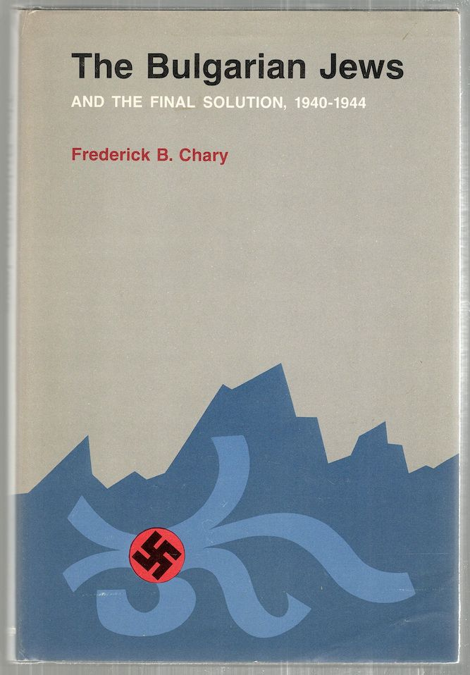 Bulgarian Jews and the Final Solution; 1940-1944. Frederick B. Chary.