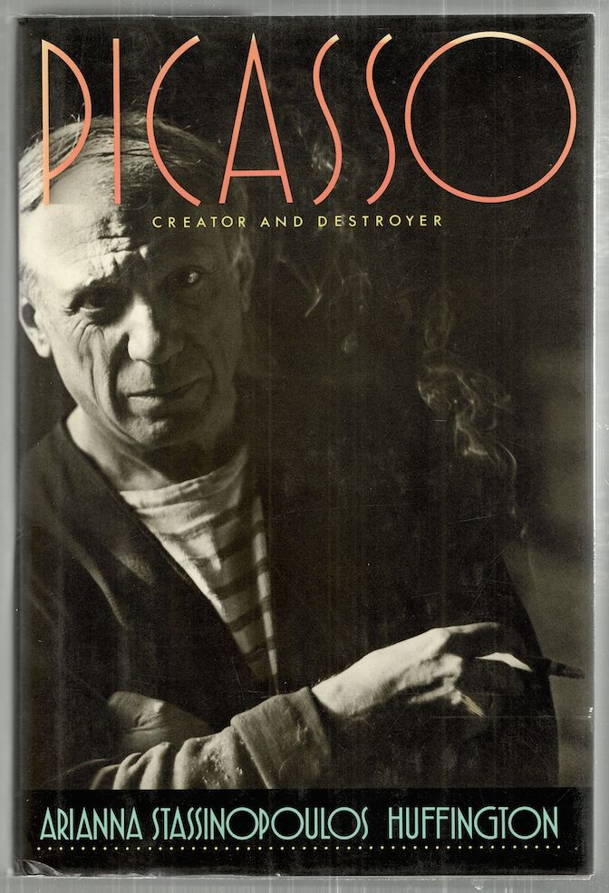 Picasso; Creator and Destroyer. Arianna Stassinopoulos Huffington.