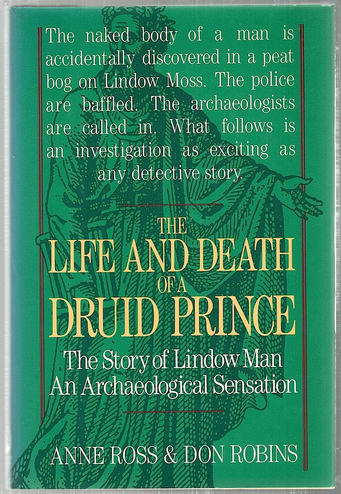 Life and Death of a Druid Prince; The Story of Lindow Man, an Archaeological Sensation. Anne Ross, Don Robins.