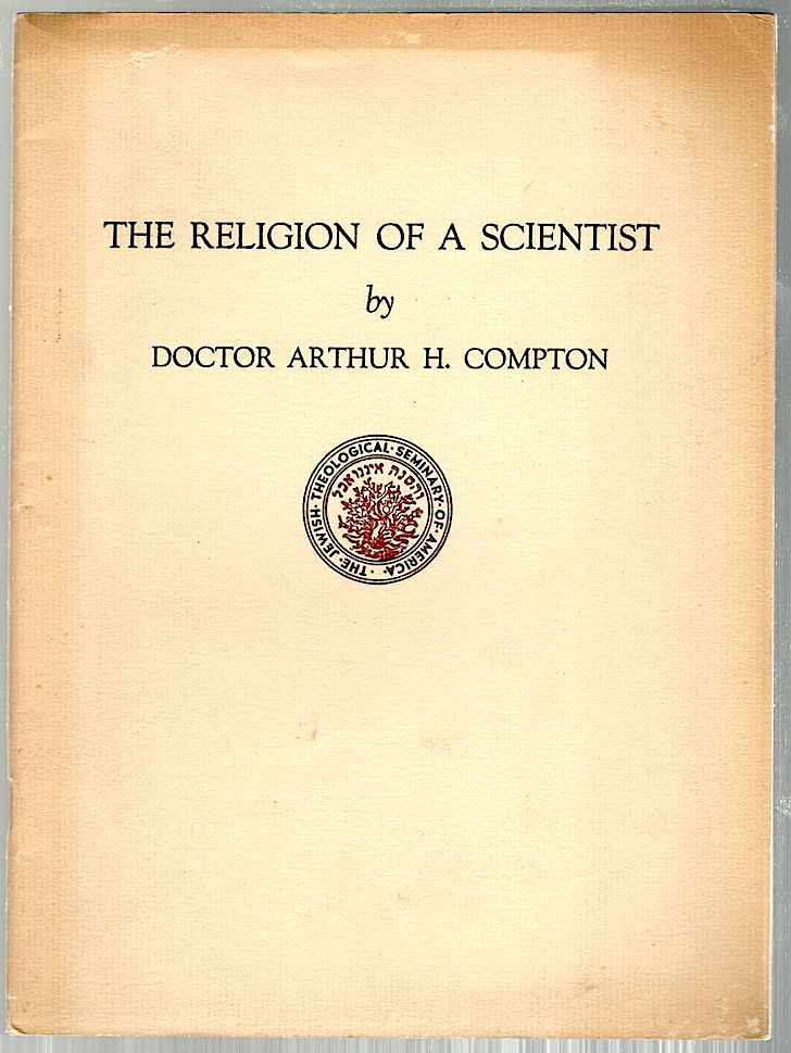Religion of a Scientist; An Address Delivered at the Jewish Theological Seminary of America on Monday, November 21, 1938. Arthur A. Compton.