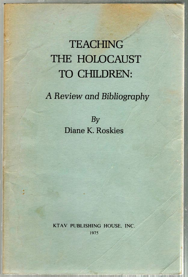 Teaching the Holocaust to Children; A Review and Bibliography. Diane K. Roskies.
