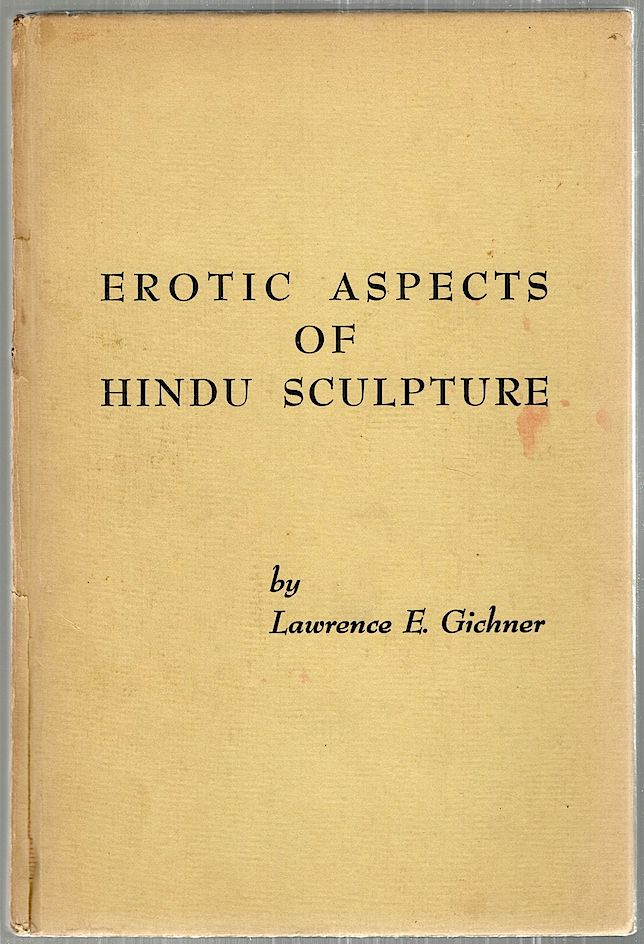 Erotic Aspects of Hindu Sculpture. Lawrence E. Gichner.