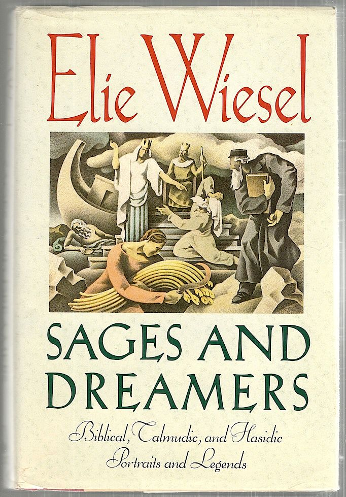 Sages and Dreamers; Biblical, Talmudic, and Hasidic Portraits and Legends. Elie Wiesel.