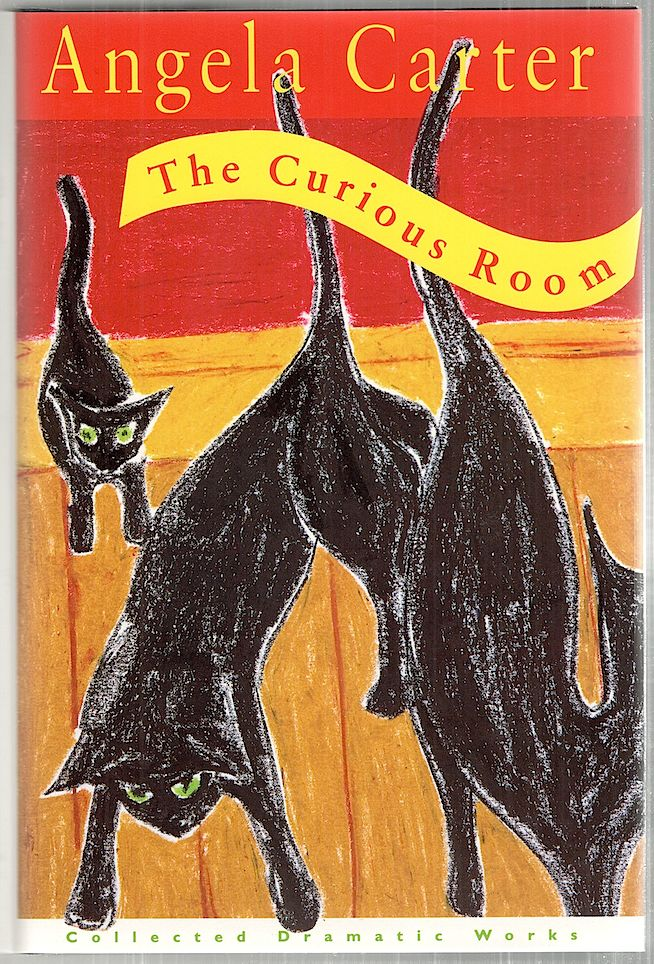 Curious Room; Plays, Film Scripts and an Opera. Angela Carter.