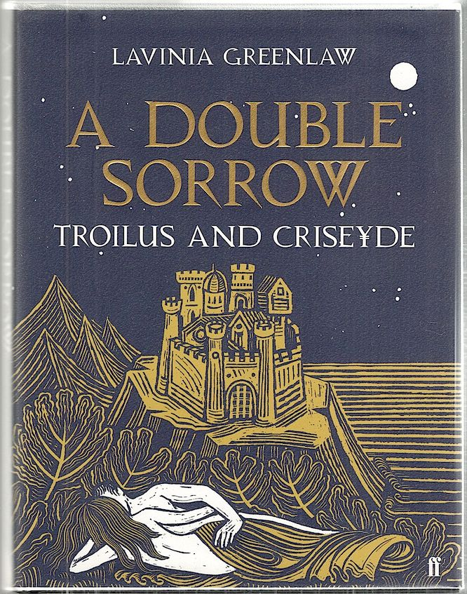 Double Sorrow; Troilus and Criseyde. Lavinia Greenlaw.