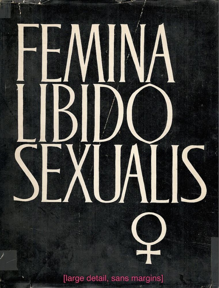 Femina Libido Sexualis; Compendium of the Psychology, Anthropology and Anatomy of the Sexual Characteristics of the Woman. Herman Heinrich Ploss, Max Bartels, Paul Bartels.