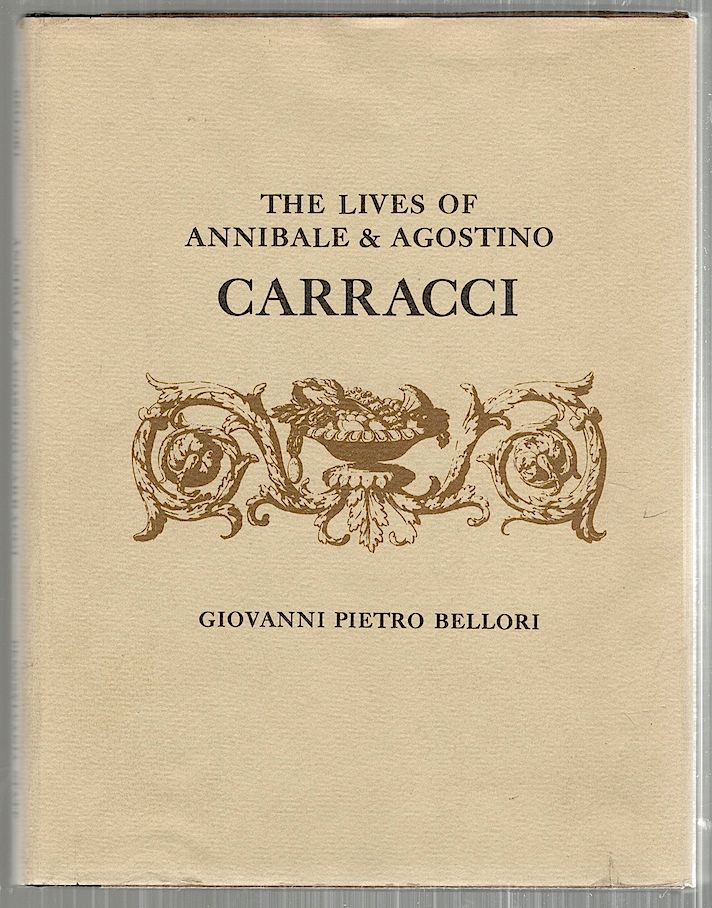 Lives of Annibale & Agostino Carracci. Giovanni Pietro Bellori.