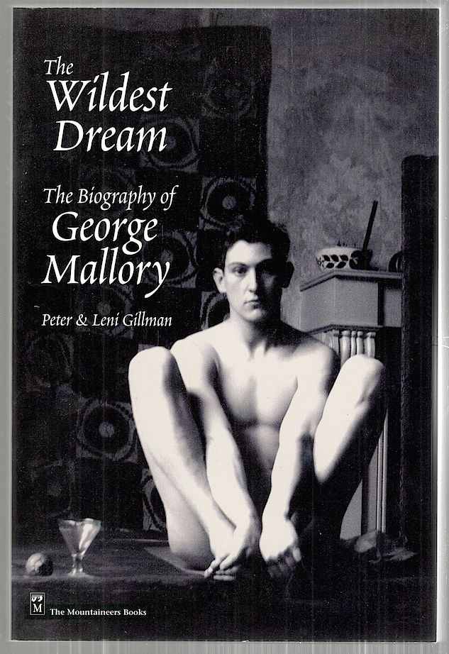 Wildest Dream; The Biography of George Mallory. Peter Gillman, Leni.