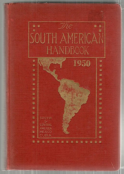 South American Handbook; A Year Book and Guide to the Countries and Resources of South and Central America, Mexico and Cuba. Howell Davies.