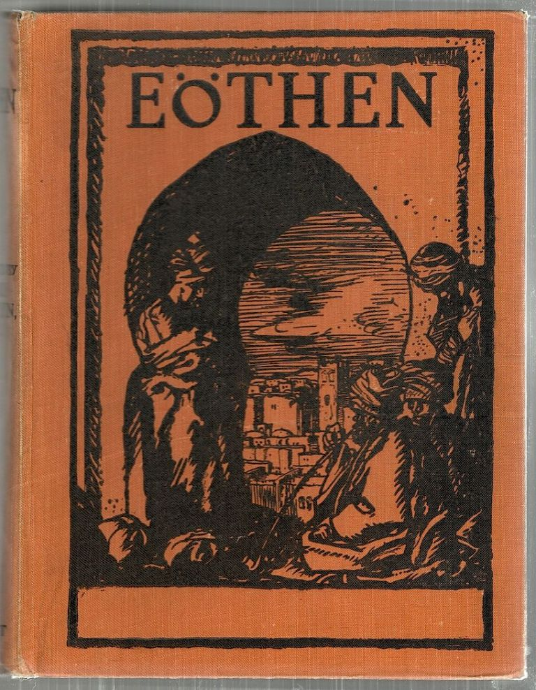 Eöthen; Or Traces of Travel Brought Home from the East. A. W. Kinglake.