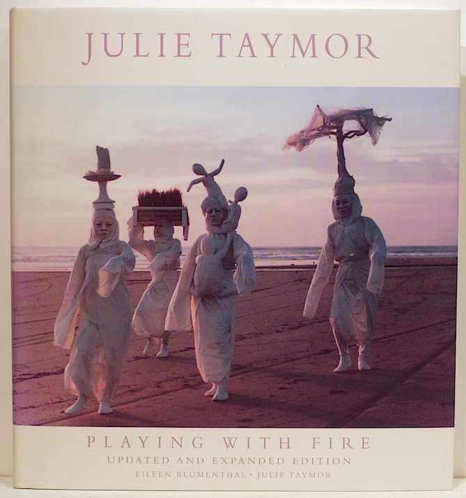 Playing with Fire; Theater, Opera, Film. Julie Taymor, Eileen Blumenthal.