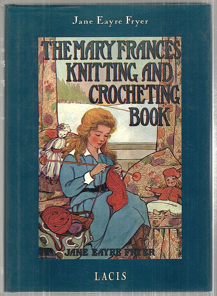 Mary Frances Knitting and Crocheting Book; Or Adevetures Among the Knitting People. Jane Eayre Fryer.