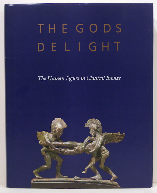 Gods Delight; The Human Figure in Classical Bronze. Arielle P. Kozloff, David Gordon Mitten, organized.