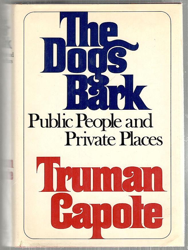 Dogs Bark; Public People and Private Places. Truman Capote.