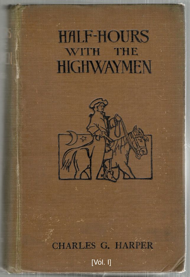 """Half-Hours With the Highwaymen; Picturesque Biographies and Traditions of the """"Knights of the Road"""" Charles G. Harper."""