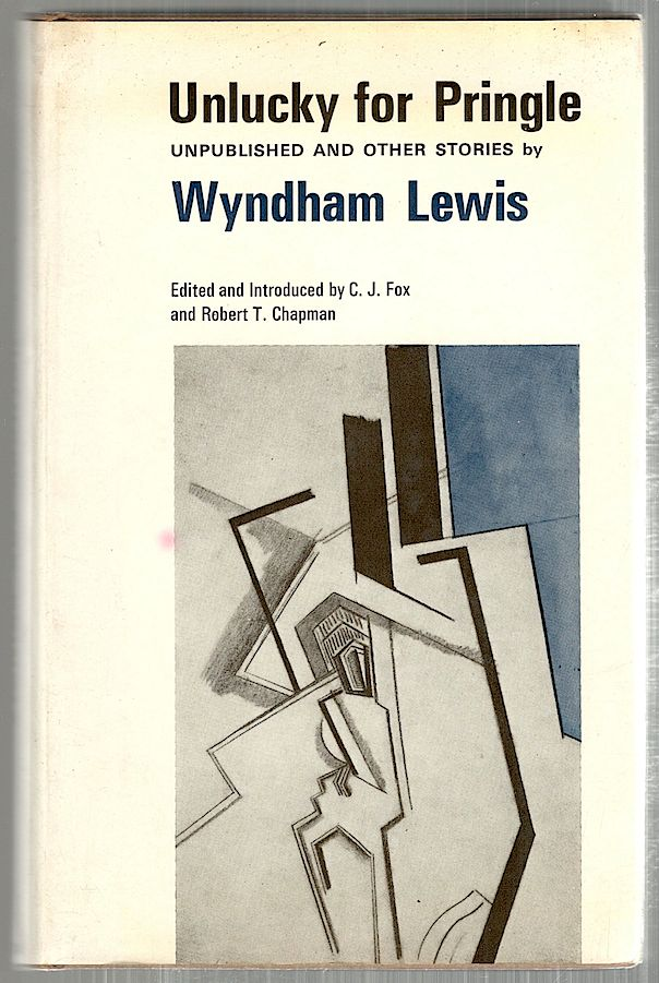 Unlucky for Pringle; Unpublished and Other Stories. Wyndham Lewis.