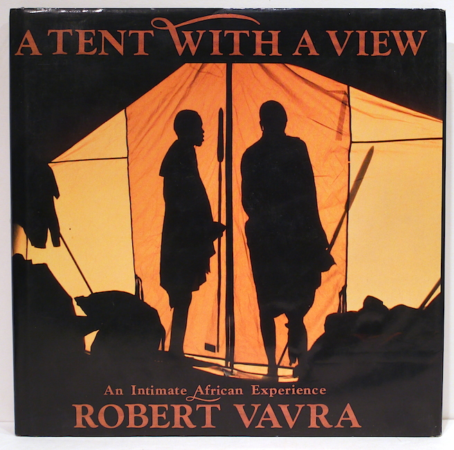 Tent With a View; An intimate African Experience. Robert Vavra.