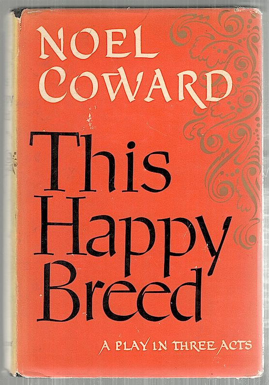 This Happy Breed; A Play in Three Acts. Noel Coward.