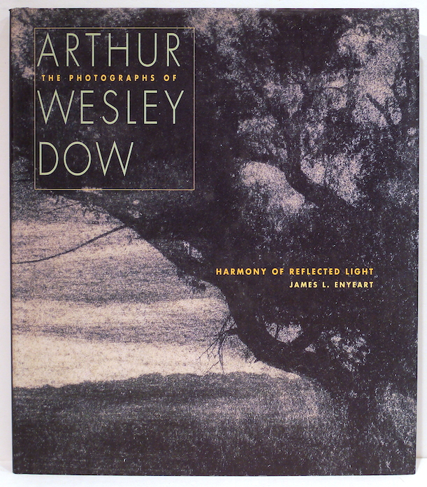 Harmony of Reflected Light; The Photographs of Arthur Wesley Dow. James L. Enyeart.