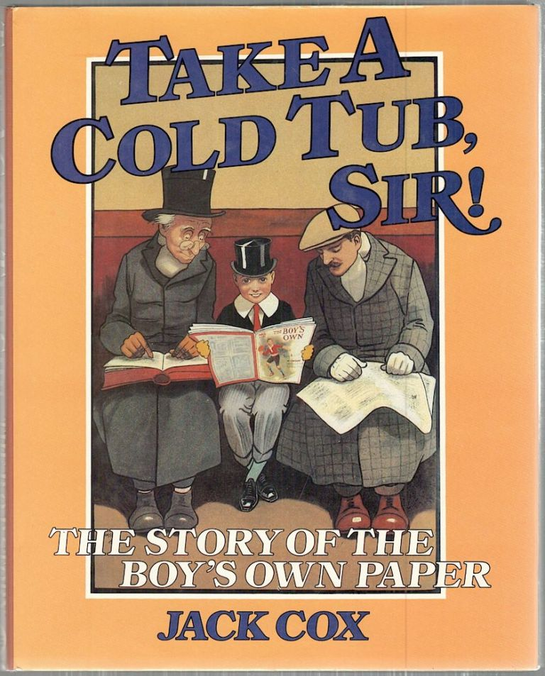 Take a Cold Tub, Sir!; The Story of the Boy's Own Paper. Jack Cox.