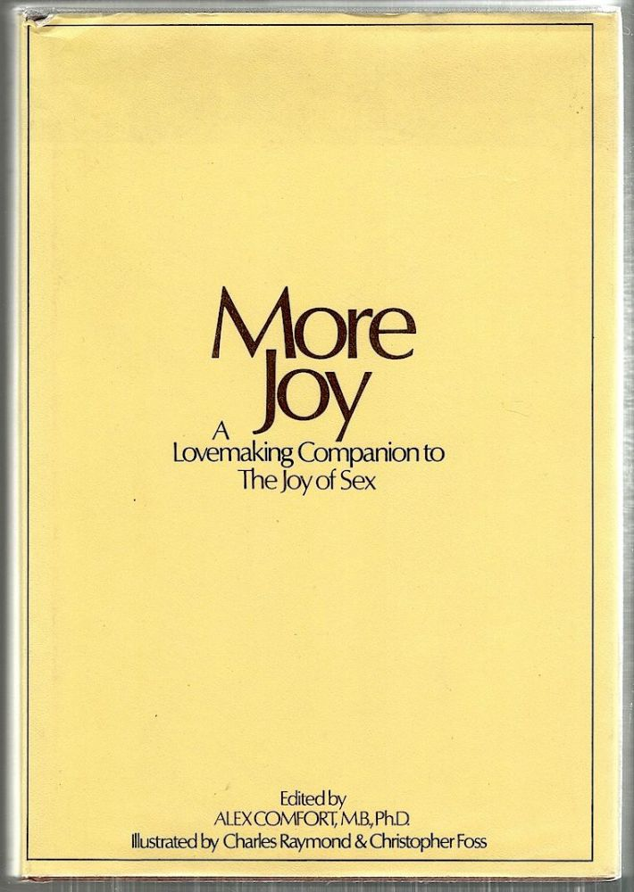 More Joy of Sex; A Lovemaking Companion to the Joy of Sex. Alex Comfort.