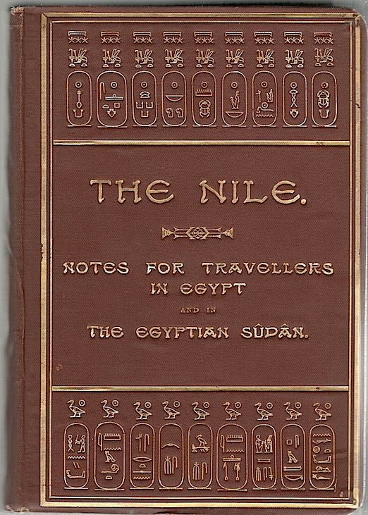 Nile; Notes for Travellers in Egypt and in the Egyptian Sûdân. E. A. Wallis Budge.
