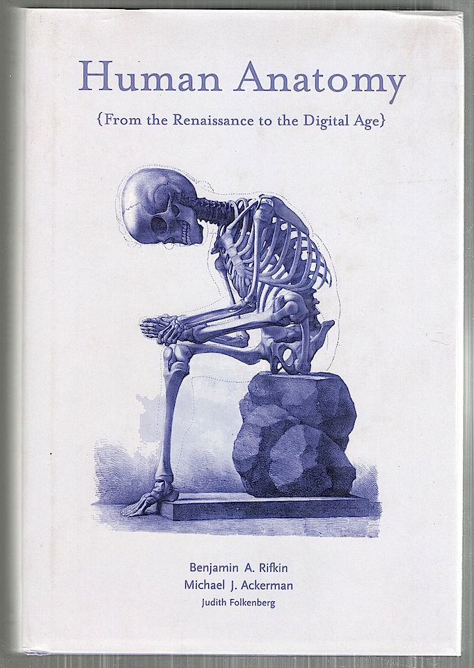Human Anatomy; From the Renaissance to the Digital Age. Benjamin A. Rifkin, Michael J. Ackerman.