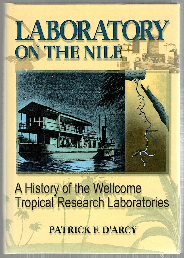 Laboratory on the Nile; A History of the Wellcome Tropical Research Laboratories. Patrick F. D'Arcy.
